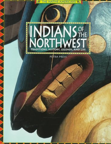 Indians Of The Northwest: Traditions, History, Legends, And Life (The Native Americans)