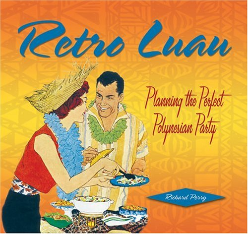 Retro Luau: Planning The Perfect Polynesian Party (Retro Series)