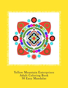 Yellow Mountain Enterprises  Adult Coloring Book 50 Easy Mandalas: 50 Easy To Intermediate Mandala Coloring Patterns. Printed On 8  X 11 Single-Sided Paper. (Volume 1)
