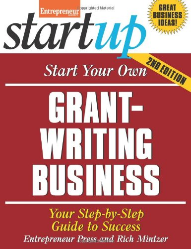Start Your Own Grant Writing Business: Your Step-By-Step Guide To Success (Startup Series)