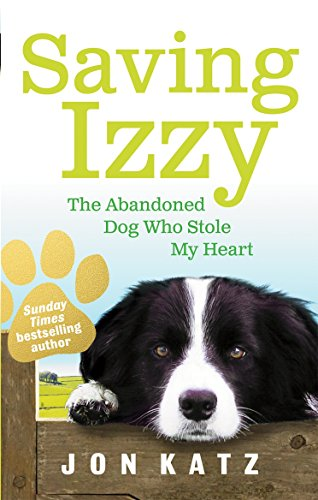 Saving Izzy: The Abandoned Dog Who Stole My Heart