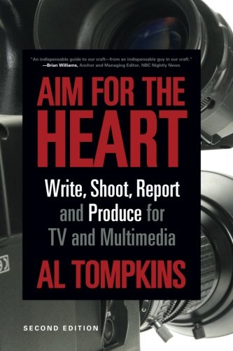 Aim For The Heart: Write, Shoot, Report And Produce For Tv And Multimedia