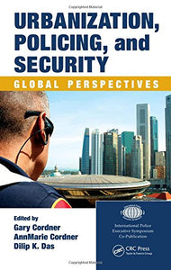 Urbanization, Policing, And Security: Global Perspectives (International Police Executive Symposium Co-Publications)