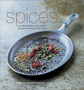 Spices: From The Familiar To The Exotic : Recipes From Around The World