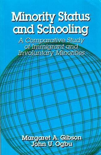 Minority Status And Schooling: A Comparative Study Of Immigrant And Involuntary Minorities (Reference Books In International Education, Vol 7)