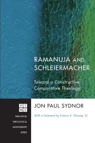 Ramanuja And Schleiermacher: Toward A Constructive Comparative Theology (Princeton Theological Monograph)