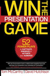Win The Presentation Game: 52 Power Plays To Captivate, Energize & Activate Your Audience