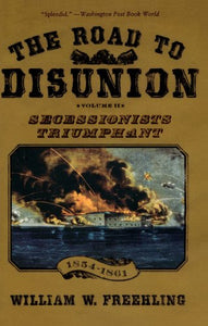 2: The Road To Disunion: Volume Ii: Secessionists Triumphant, 1854-1861