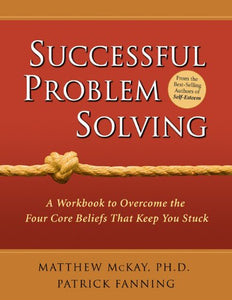 Successful Problem Solving: A Workbook To Overcome The Four Core Beliefs That Keep You Stuck