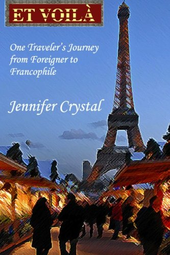 Et Voil: One Traveler'S Journey From Foreigner To Francophile
