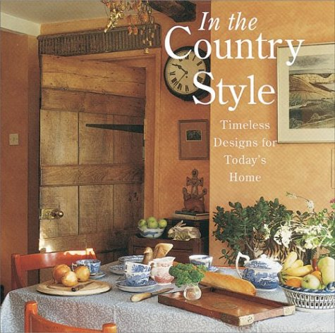 In The Country Style: Timeless Designs For Today'S Home