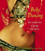 Belly Dancing: The Sensual Art Of Energy And Spirit