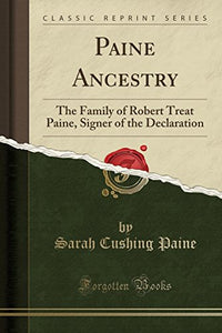 Paine Ancestry: The Family Of Robert Treat Paine, Signer Of The Declaration (Classic Reprint)