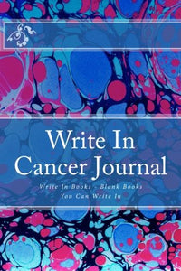 Write In Cancer Journal: Write In Books - Blank Books You Can Write In