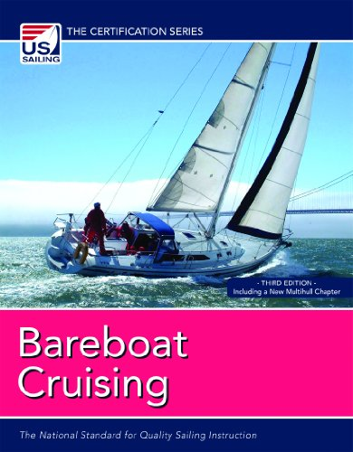 Bareboat Cruising: The National Standard For Quality Sailing Instruction (The Certification Series)