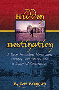 Hidden Destination: A True Romanian Adventure, Escape, Revolution And Story Of Compassion