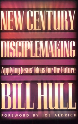 New Century Disciplemaking: Applying Jesus' Ideas For The Future