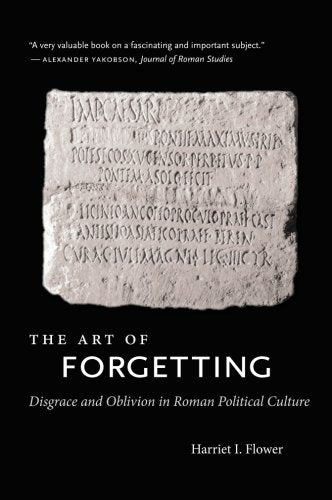The Art Of Forgetting: Disgrace And Oblivion In Roman Political Culture (Studies In The History Of Greece And Rome)