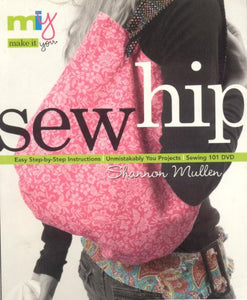 Make It You(Tm)-Sew Hip: Easy Step-By-Step Instructions Unmistakably You Projects Sewing 101 Dvd