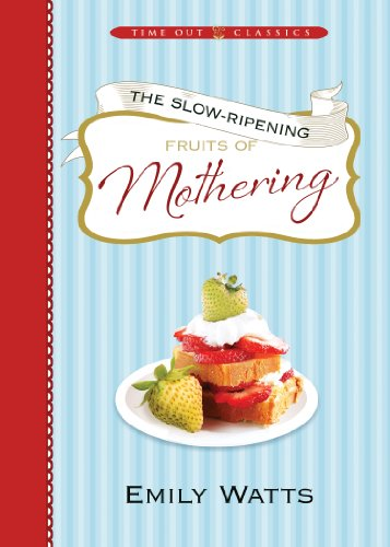 The Slow-Ripening Fruits Of Mothering: Time Out Classics