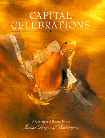 Capital Celebrations: A Collection Of Recipes By The Junior League Of Washington