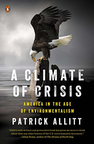 A Climate Of Crisis: America In The Age Of Environmentalism (Penguin History American Life)