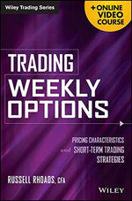 Trading Weekly Options, + Online Video Course: Pricing Characteristics And Short-Term Trading Strategies