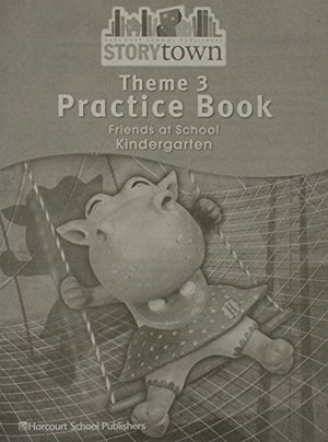 Storytown: Practice Book Student Edition Collection Grade K