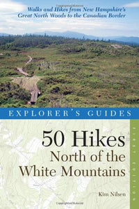 Explorer'S Guide 50 Hikes North Of The White Mountains (Explorer'S 50 Hikes)