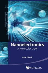 Nanoelectronics: A Molecular View (World Scientific Series In Nanoscience And Nanotechnology)