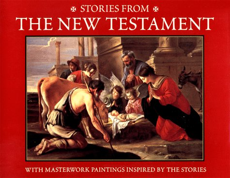 Stories From The New Testament: With Masterwork Paintings Inspired By The Stories