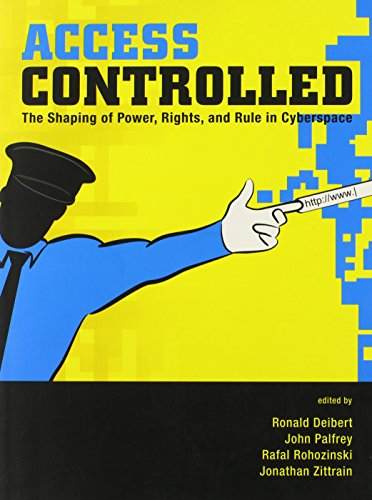 Access Controlled: The Shaping Of Power, Rights, And Rule In Cyberspace (Information Revolution And Global Politics)