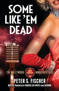 Some Like Em Dead (The Hollywood Murder Mysteries) (Volume 13)