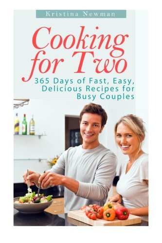 Cooking For Two: 365 Days Of Fast, Easy, Delicious Recipes For Busy Couples