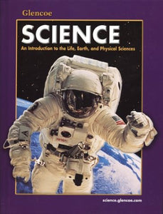 Glencoe Science: An Introduction To The Life, Earth And Physical Sciences,  Student Edition