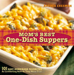 Mom'S Best One-Dish Suppers: 101 Easy Homemade Favorites, As Comforting Now As They Were Then