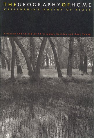 The Geography Of Home: California'S Poetry Of Place (California Poetry Series)