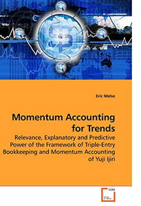 Momentum Accounting For Trends: Relevance, Explanatory And Predictive Power Of The Framework Of Triple-Entry Bookkeeping And Momentum Accounting Of Yuji Ijiri