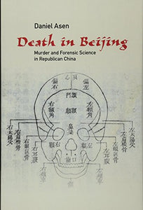 Death In Beijing: Murder And Forensic Science In Republican China (Science In History)