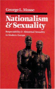Nationalism And Sexuality: Respectability And Abnormal Sexuality In Modern Europe