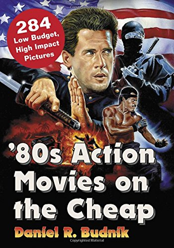 '80S Action Movies On The Cheap: 284 Low Budget, High Impact Pictures