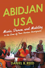 Abidjan Usa: Music, Dance, And Mobility In The Lives Of Four Ivorian Immigrants (African Expressive Cultures)
