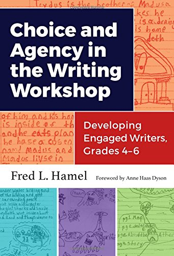 Choice And Agency In The Writing Workshop: Developing Engaged Writers, Grades 46 (Language And Literacy Series)