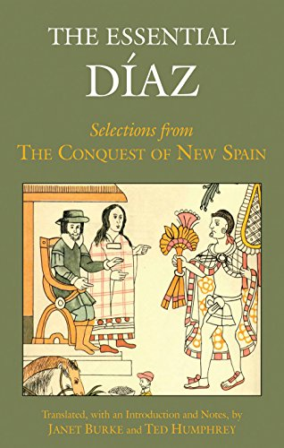 The Essential Diaz: Selections From The Conquest Of New Spain (Hackett Classics)