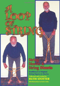 A Loop Of String: String Stories & String Stunts / Traditional & Original String Figures & Stories