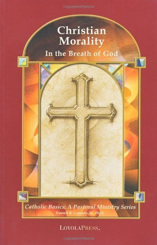 Christian Morality: In The Breath Of God (Catholic Basics: A Pastoral Ministry Series)