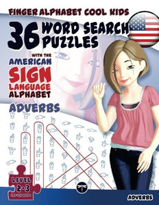 36 Word Search Puzzles With The American Sign Language Alphabet: Adverbs (Fingeralphabet Cool Kids) (Volume 3)