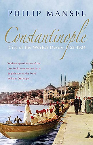 Constantinople: City Of The World'S Desire, 14531924