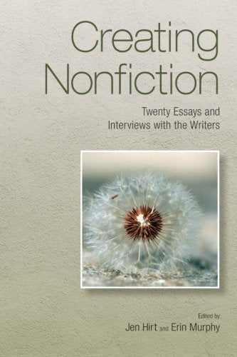 Creating Nonfiction: Twenty Essays And Interviews With The Writers (Excelsior Editions)