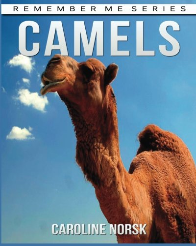 Camels: Amazing Photos & Fun Facts Book About Camels For Kids (Remember Me Series)